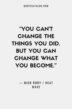 """You can't change the things you did. But you can change what you become."" — Mick Rory / Heat Wave 