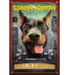 Unleashed (Swindle, Book #7) By Gordon Korman  Age: 8+ The seventh installment in #1 NEW YORK TIMES bestselling author Gordon Korman's Swindle series!