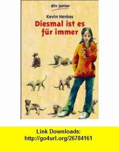 Diesmal ist es f�r immer. (9783423705677) Kevin Henkes , ISBN-10: 3423705671  , ISBN-13: 978-3423705677 ,  , tutorials , pdf , ebook , torrent , downloads , rapidshare , filesonic , hotfile , megaupload , fileserve