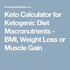 Keto Calculator for Ketogenic Diet Macronutrients - BMI, Weight Loss or Muscle Gain