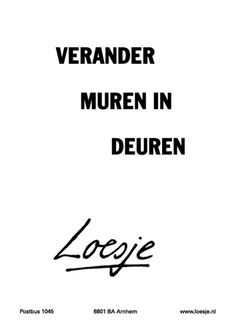 Verander muren in deuren (Turn walls into doors) - Loesje Daily Quotes, Best Quotes, Funny Quotes, Life Quotes, The Words, Words Quotes, Sayings, Motivational Quotes, Inspirational Quotes