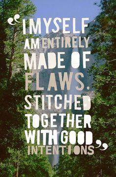 we are all made of flaws but stitched with good intentions