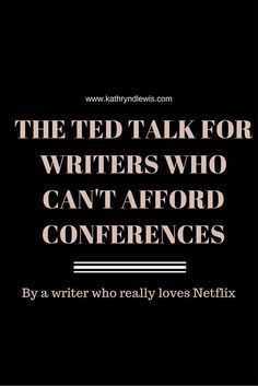 The TED Talk for writers who can't afford conferences, by Katie Lewis | Click to read now, or repin to save for later!: