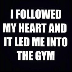 My heart lead me to the gym Gym Memes, Gym Humor, Workout Humor, Workout Quotes, Motivation Inspiration, Fitness Inspiration, Tuesday Inspiration, Mind Over Matter, Fitness Quotes