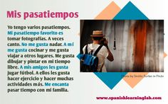 LOS PASATIEMPOS or hobbies in Spanish are part of the vocabulary we use often in daily conversations. There are so many hobbies that it would be difficult to cover them all in one lesson and that i…