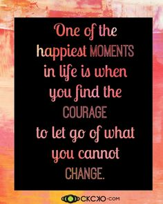 Let Go Of What You Cannot Change.