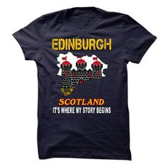 EDINBURGH - ITS WHERE MY STORY BEGINS - #gift for dad #student gift. BUY-TODAY => https://www.sunfrog.com/LifeStyle/EDINBURGH--ITS-WHERE-MY-STORY-BEGINS-56154723-Guys.html?68278