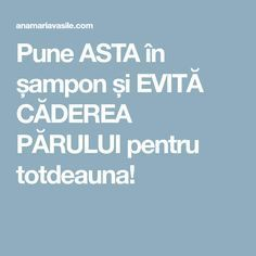 Pune ASTA în șampon și EVITĂ CĂDEREA PĂRULUI pentru totdeauna! How To Get Rid, Good To Know, Pune, Health And Beauty, Natural Remedies, The Cure, Hair Makeup, Hair Beauty, Hairstyle