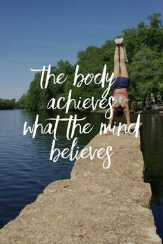 The+body+achieves+what+the+mind+believes.+|+www.simplebeautifullife.net***yes, but why believe?