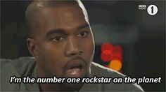 When he declared himself the No. 1 rock star on planet Earth.   21 Times You And Kanye West Had Absolutely Nothing In Common
