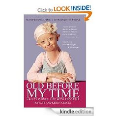 Old Before My Time: Hayley Okines' Life with Progeria by Hayley and Kerry Orkines - saved by Faye