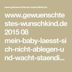 www.gewuenschtestes-wunschkind.de 2015 08 mein-baby-laesst-sich-nicht-ablegen-und-wacht-staendig-immer-wieder-auf.html?m=1