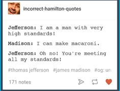 This is brilliant! I relate to Jefferson so much rn, like make me food and we good
