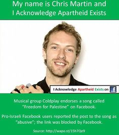 Coldplay | via I acknowledge apartheid exists (and censorship!) [Celebrities for Gaza]