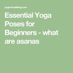 Essential Yoga Poses for Beginners - what are asanas