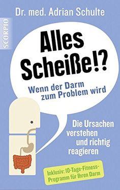 Alles Scheiße!? Wenn der Darm zum Problem wird von Adrian Dr. med. Schulte http://www.amazon.de/dp/3958030254/ref=cm_sw_r_pi_dp_KI9cxb0FYWY6S