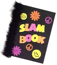 slam books.  My mom actually taught me how to make these, because she had them when she was in school.  They were so much fun.