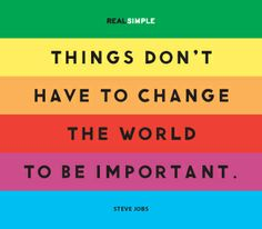 """""""Things don't have to change the world to be important."""" —Steve Jobs #quotes"""