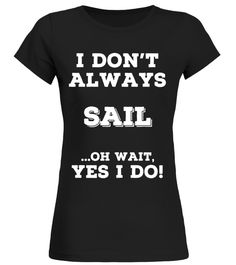 Always Sailing T Shirts. Awesome Gag Gifts for Sailors.