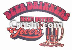 VINTAGE BEER DRINKERS MAKE BETTER LOVERS T-SHIRT IRON ON CRAFT HEAT TRANSFER DIY