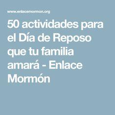 50 actividades para el Día de Reposo que tu familia amará - Enlace Mormón