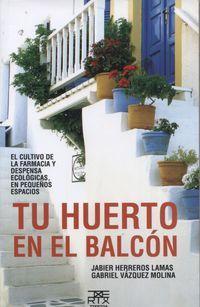 """Tu huerto en el balcon / Jabier  Herreros y Gabriel  Vázquez. Los autotes afirman: """"Autoproducir nuestros alimentos en los balcones es una herramienta de sostenibilidad que genera salud no sólo hacia las personas, sino también hacia el planeta""""."""