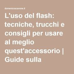 L'uso del flash: tecniche, trucchi e consigli per usare al meglio quest'accessorio   Guide sulla fotografia