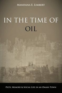 Mandana Limbert, In the Time of Oil: Piety, Memory, and Social Life in an Omani Town New Books, Good Books, Books To Read, Most Popular Books, Stanford University, Life And Death, Social Science, Reading Lists, Textbook