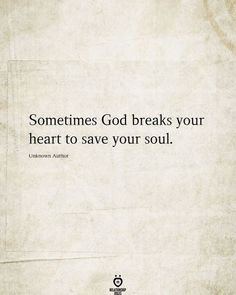 Sometimes God breaks your heart to save your soul. Unknown Author Soul Quotes, Heart Quotes, Self Love Quotes, Quotes About God, Faith Quotes, Wisdom Quotes, Words Quotes, Encouragement Quotes, Sayings