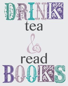 Free Printable: Drink Tea and Read Books I love a cup of herbal tea or not chocolate when I am reading. Tea And Books, I Love Books, Good Books, Books To Read, My Books, Tea Reading, Love Reading, Reading Books, Tea Quotes