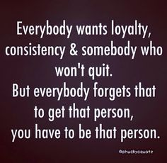 Loyalty. That's why I have my husband and my best friend.