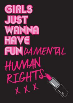 Girls just wanna have fundamental human rights. thedailyquotes.com