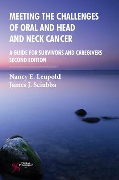 Meeting the Challenges of Oral and Head and Neck Cancer: A Guide for Survivors and Caregivers, Second Edition by Nancy E. Leupold,http://www.amazon.com