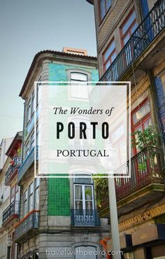 The Wonders of Porto, Portugal - An account of all things to do in Porto, Portugal - or at least all things I found worth visiting, eating and drinking.