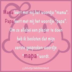 Baby's eerste woordje Mama Quotes, Vader, Humor, Sayings, Rose, Baby, Cheer, Lyrics, Mummy Quotes