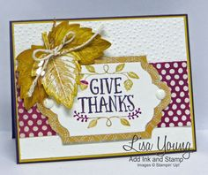 The background is embossed for some texture. I layered the sentiment on designer paper and accented with some die cut leaves and touches of gold. Sketch Challenge at Create with Connie and Mary. My blog post: http://addinkandstamp.blogspot.com/2015/09/vintage-leaves-and-thankful-forest.html  TFL. Lisa Young