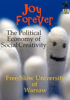 Joy Forever; The Political Economy of Social CreativityPublished by F/SUW in cooperation with MayFly Books gathers papers based on presentations at the conference Labour of the Multitudes Political Economy of Social Creativity, organized in Warsaw in...