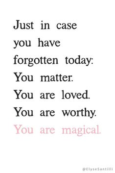 Just in case you have forgotten today: You matter. You are loved. Your are worthy. You are magical. Source by cinnamong The post 15 Of The Best Quotes On Self Love Love Quotes appeared first on Quotes Pin. Love Yourself Quotes, Self Love Quotes, Words Quotes, Quotes To Live By, Best Quotes, You Are Quotes, You Matter Quotes, Big Heart Quotes, Sayings
