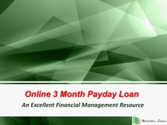 3 months payday loan is a wonderful means to access cash in an emergency. Most payday cash loan providers offer trusted payday loans uk.