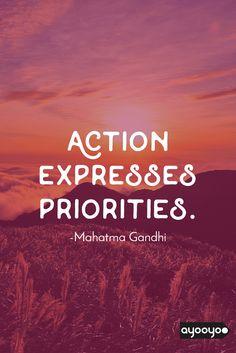 Action expresses priorities. #motivationalquotes #positivequotes #entrepreneurquotes #ayooyoo