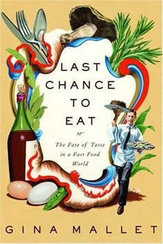 Last Chance to Eat: The Fate of Taste in a Fast Food World by Gina Mallet, http://www.amazon.ca/dp/0771056532/ref=cm_sw_r_pi_dp_tv.7sb1Z4EZ1H