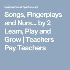 Songs, Fingerplays and Nurs... by 2 Learn, Play and Grow | Teachers Pay Teachers