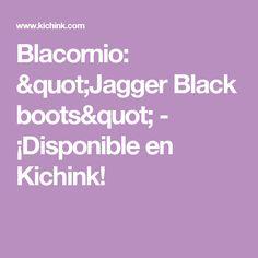 """Blacornio: """"Jagger Black boots""""  - ¡Disponible en Kichink!"""