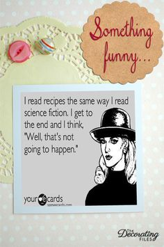 """I read recipes the same way I read science fiction.  I get to the end and and I think, """"Well, that's not going to happen."""""""
