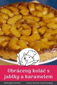 Obrácený koláč s měkkoučkými zkaramelizovanými jablky. Někdy je potřeba si pořádně osladit život. Obrácený koláč s jablky zabalenými v karamelu a třeba i se lžičkou kysané smetany, to je pohádka. | @blogkuchtime | #recepty #jidlo #inspirace #vareni #kucharka #foodblog Cheesecake, Anna, Tarte Tatin, Cheesecakes, Cherry Cheesecake Shooters