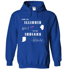 Illinois Girl in an Φ_Φ Indiana WorldIf you are a girl who was born in Illinois and live in Indiana! These T-Shirts and Hoodies are perfect for you! Get yours now and wear it proud!Illinois Girl in an Indiana World