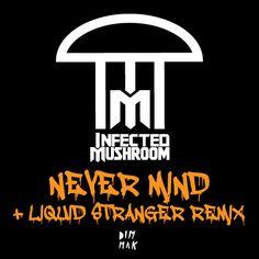 Out Now: Infected Mushroom – Never Mind + Liquid Stranger Remix!    Buy remix : http://www.dimmak.com/infected-mushroom-never-mind-liquid-stranger-remix/