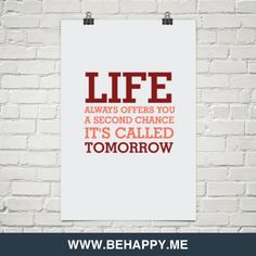 Life always offers you a second chance. it's called tomorrow #9669