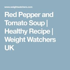 Red Pepper and Tomato Soup | Healthy Recipe | Weight Watchers UK