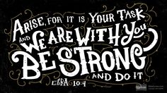 Arise for it is your task and we are with you. Be strong and do it | Ezra 10:4 (ESV) - Biblia.com | Encouraging bible verses